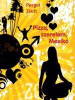 Pergel Zsolt Pizza, szerelem, Mexikó