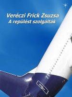 Veréczi Frick Zsuzsa A repülést szolgálták